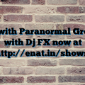Live with Paranormal Grooves with Dj FX now at http://enat.in/shows