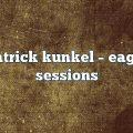 patrick kunkel – Eagle Sessions
