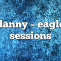 danny – Eagle Sessions