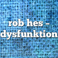rob hes – dysfunktion