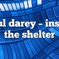 Paul Darey – Inside the Shelter