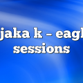 gjaka k – Eagle Sessions