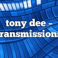 tony dee – Transmissions