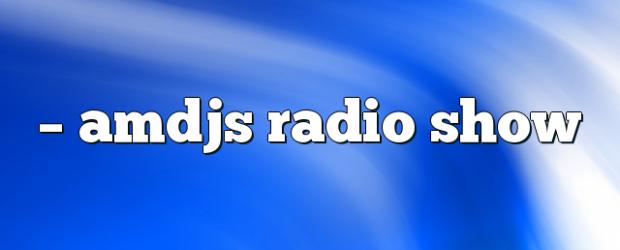 Airs on May 18, 2018 at 05:00PM on enationFM you may also like: AMDJS – AMDJS Radio Show AMDJS – AMDJS Radio Show AMDJS – AMDJS Radio Show at http://enat.in/3