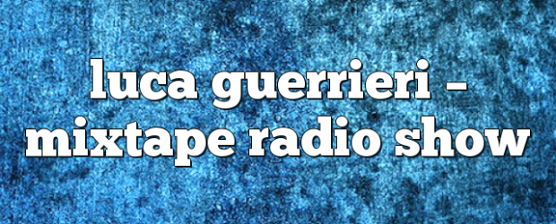 Airs on May 21, 2018 at 02:00PM Mixtape Radio Show – Your Weekly Dose of House Music. Mondays at 2pm you may also like: Luca Guerrieri – Mixtape Radio Show […]