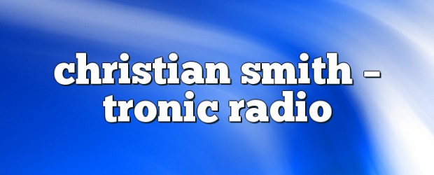 Airs on October 10, 2018 at 04:00PM Tune In to listen to Smith's big room sounds you may also like: Christian Smith – Tronic Radio Christian Smith – Tronic Radio […]