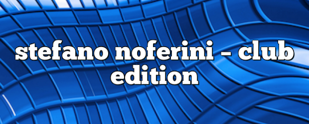 Airs on July 13, 2020 at 01:00PM Stefano Noferini Presents Club Edition